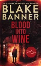 Blood Into Wine eBook by Blake Banner