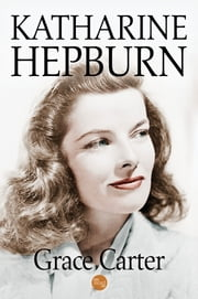 Katharine Hepburn ebook by Grace Carter