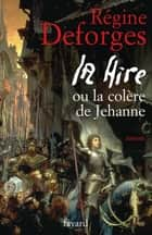 La Hire - ou La colère de Jehanne ebook by Régine Deforges