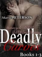 Deadly Curves #1-3: A Motorcycle BBW BDSM Erotic Romance - Deadly Curves ebook by Marlo Peterson