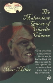 The Malevolent Ghost of Charlie Chance ebook by Marc Miller,Tom Gnagey
