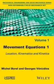 Movement Equations 1 - Location, Kinematics and Kinetics ebook by Michel Borel, Georges Vénizélos