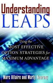 Understanding LEAPS: Using the Most Effective Options Strategies for Maximum Advantage ebook by Marc Allaire