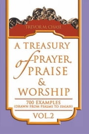 A Treasury of Prayer, Praise & Worship Vol.2 ebook by Dr. Trevor M. Chase