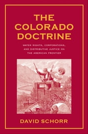 The Colorado Doctrine - Water Rights, Corporations, and Distributive Justice on the American Frontier ebook by Prof. David Schorr
