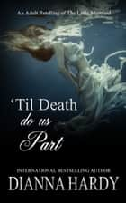 'Til Death Do Us Part - (An adult retelling of The Little Mermaid) ebook by Dianna Hardy