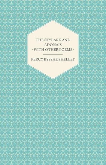 The Skylark and Adonais - With Other Poems ebook by Percy Bysshe Shelley