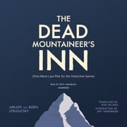 The Dead Mountaineer's Inn - (One More Last Rite for the Detective Genre) audiobook by Arkady Strugatsky, Boris Strugatsky