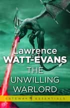 The Unwilling Warlord ebook by Lawrence Watt-Evans