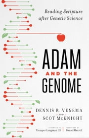 Adam and the Genome - Reading Scripture after Genetic Science ebook by Scot McKnight, Dennis R. Venema, Tremper Longman III,...