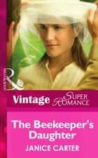 The Beekeeper's Daughter (Mills & Boon Vintage Superromance) ebook by Janice Carter