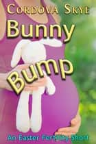 Bunny Bump ebook by Cordova Skye