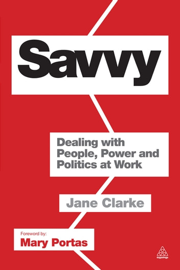Savvy: Dealing with People, Power and Politics at Work - Dealing with People, Power and Politics at Work ebook by Jane Clarke