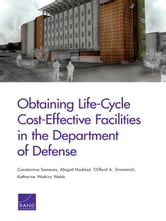 Obtaining Life-Cycle Cost-Effective Facilities in the Department of Defense ebook by Constantine Samaras,Abigail Haddad,Clifford A. Grammich,Katharine Watkins Webb