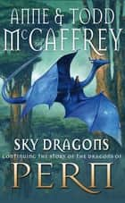 Sky Dragons ebook by Todd McCaffrey, Anne McCaffrey