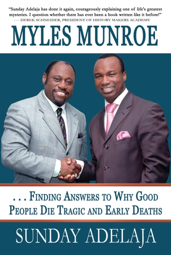 Myles Munroe: Finding Answers to Why Good People Die Tragic and Early Deaths ebook by Sunday Adelaja