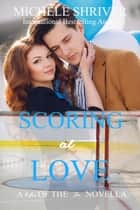 Scoring at Love - Men of the Ice, #4 ebook by Michele Shriver
