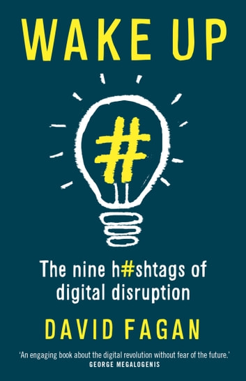 Wake Up: The Nine Hashtags of Digital Disruption eBook by David Fagan