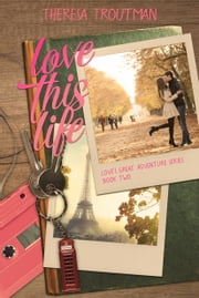 Love This Life - Love's Great Adventure Series Book 2 ebook by Theresa Troutman