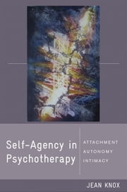 Self-Agency in Psychotherapy: Attachment, Autonomy, and Intimacy ebook by Jean Knox