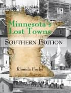 Minnesota's Lost Towns Southern Edition ebook by Rhonda Fochs