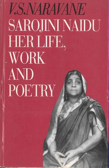 Sarojini Naidu: An Introduction to Her Life, Work and Poetry