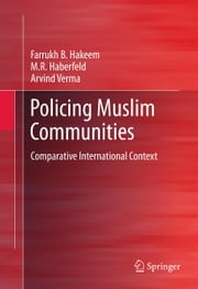 Policing Muslim Communities - Comparative International Context ebook by Farrukh B. Hakeem,M.R. Haberfeld,Arvind Verma