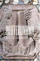 Deuteronomy - Complete Bible Commentary Verse by Verse ebook by Matthew Henry