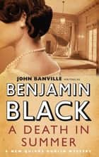 A Death in Summer - Quirke Mysteries Book 4 ebook by Benjamin Black