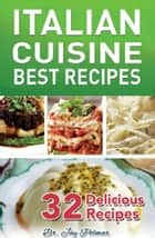 Italian Recipes: Best Cuisine - 32 Delicious Recipes ebook by Dr. Jay Polmar