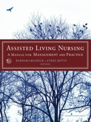 Assisted Living Nursing: A Manual for Management and Practice ebook by Mitty, Ethel, Dr., EdD, RN