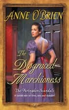 The Disgraced Marchioness ebook by Anne O'Brien