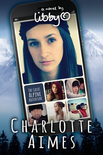 Charlotte Aimes: The Great Alpine Adventure ebook by Libby O'Loghlin