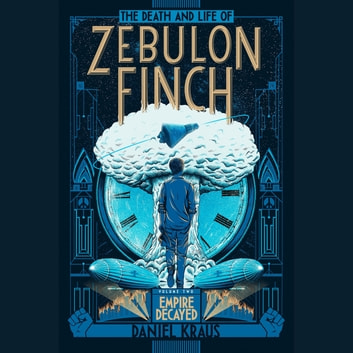 The Death and Life of Zebulon Finch, Volume Two: Empire Decayed audiobook by Daniel Kraus