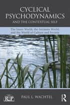 Cyclical Psychodynamics and the Contextual Self ebook by Paul L. Wachtel