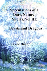 Speculations of a Dark Nature, Shorts Vol III: Beasts and Dragons ebook by Cage Dunn