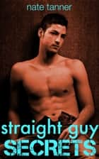 Straight Guy Secrets ebook by Nate Tanner