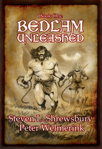 Bedlam Unleashed ebook by Steven L. Shrewsbury,Peter Welmerink