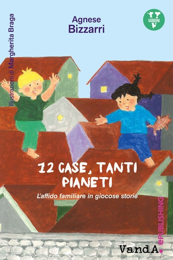12 case, tanti pianeti - L'affido familiare in giocose storie ebook by Agnese Bizzarri