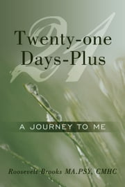 Twenty-one Days-Plus - A Journey To Me ebook by Roosevelt Brooks MA.PSY, CMHC