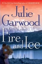 Fire and Ice - A Novel ebook by Julie Garwood