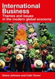 International Business - Themes and Issues in the Modern Global Economy ebook by Debra Johnson,Colin Turner