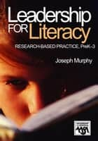 Leadership for Literacy - Research-Based Practice, PreK-3 ebook by Joseph F. Murphy