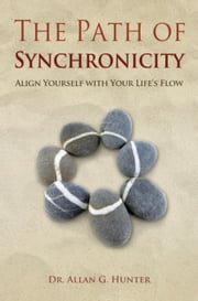 The Path of Synchronicity: Align Yourself with Your Life's Flow ebook by Hunter, Allan G.
