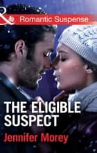 The Eligible Suspect (Mills & Boon Romantic Suspense) (Ivy Avengers, Book 4) ebook by Jennifer Morey