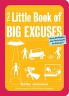 The Little Book of Big Excuses ebook by Addie Johnson