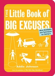 The Little Book of Big Excuses - More Strategies and Techniques for Faking It ebook by Addie Johnson