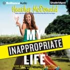 My Inappropriate Life - Some Material Not Suitable for Small Children, Nuns, or Mature Adults audiobook by Heather McDonald