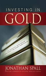 Investing in Gold: The Essential Safe Haven Investment for Every Portfolio ebook by Jonathan Spall