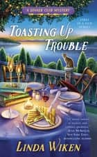 Toasting Up Trouble ebook by Linda Wiken